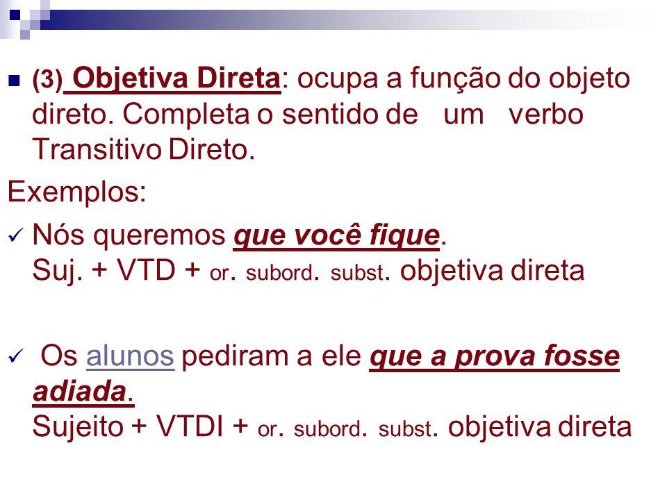 (3) Objetiva Direta: ocupa a função do objeto direto