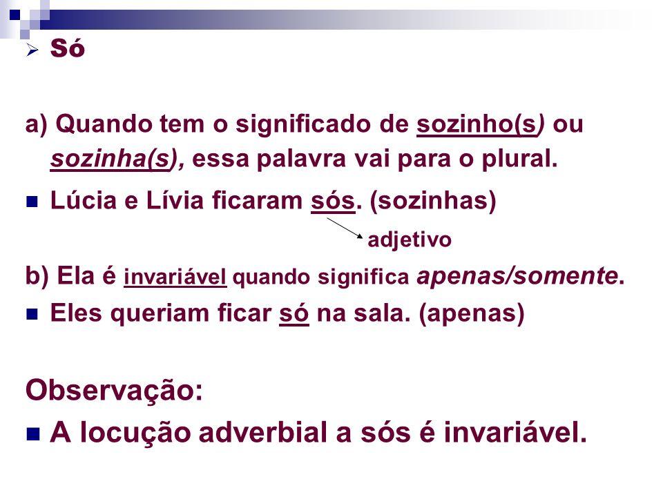 A locução adverbial a sós é invariável.