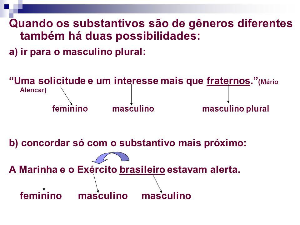 Quando os substantivos são de gêneros diferentes também há duas possibilidades: