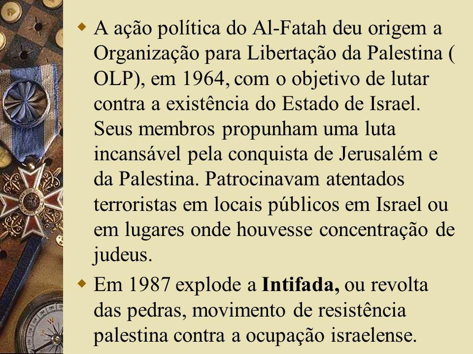 A ação política do Al-Fatah deu origem a Organização para Libertação da Palestina ( OLP), em 1964, com o objetivo de lutar contra a existência do Estado de Israel. Seus membros propunham uma luta incansável pela conquista de Jerusalém e da Palestina. Patrocinavam atentados terroristas em locais públicos em Israel ou em lugares onde houvesse concentração de judeus.