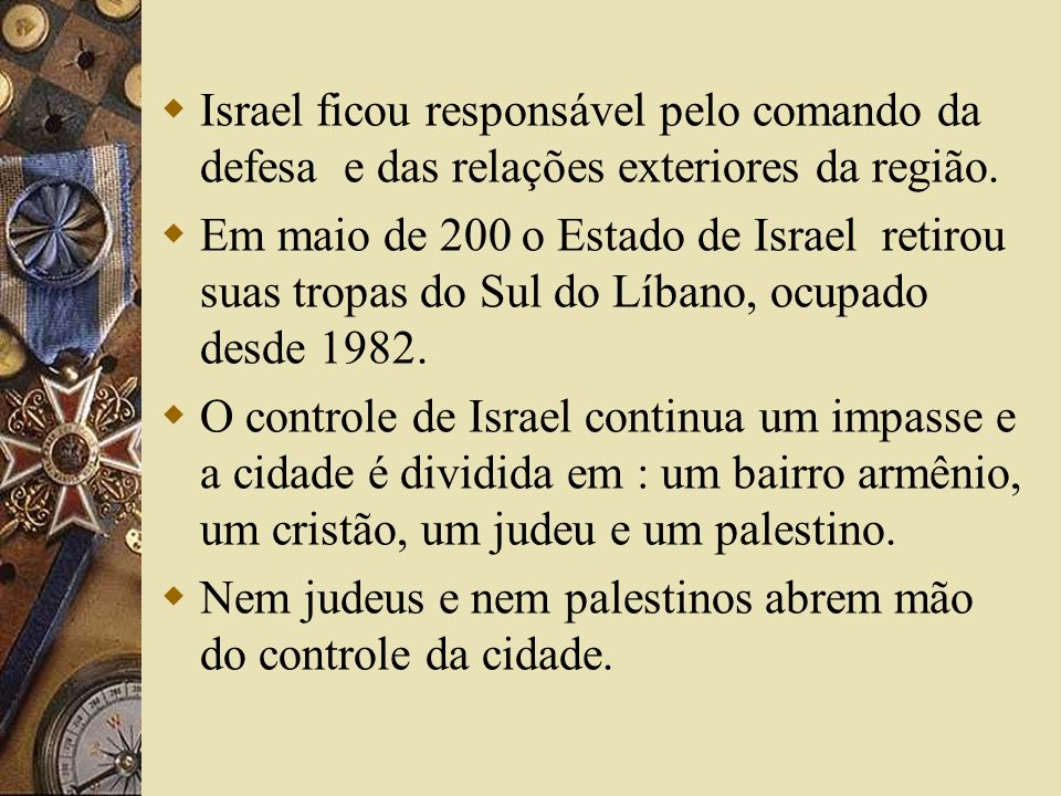 Israel ficou responsável pelo comando da defesa e das relações exteriores da região.