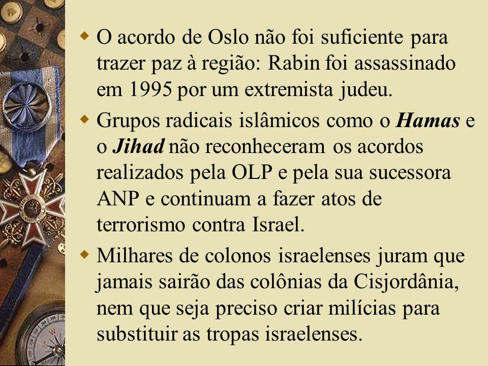 O acordo de Oslo não foi suficiente para trazer paz à região: Rabin foi assassinado em 1995 por um extremista judeu.