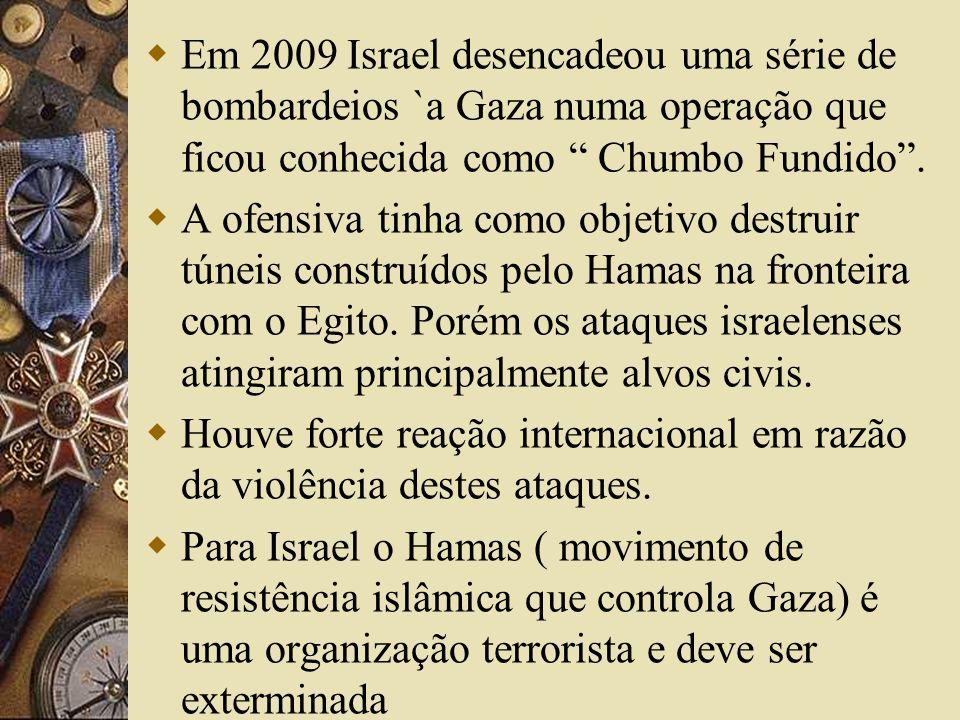 Em 2009 Israel desencadeou uma série de bombardeios `a Gaza numa operação que ficou conhecida como Chumbo Fundido .