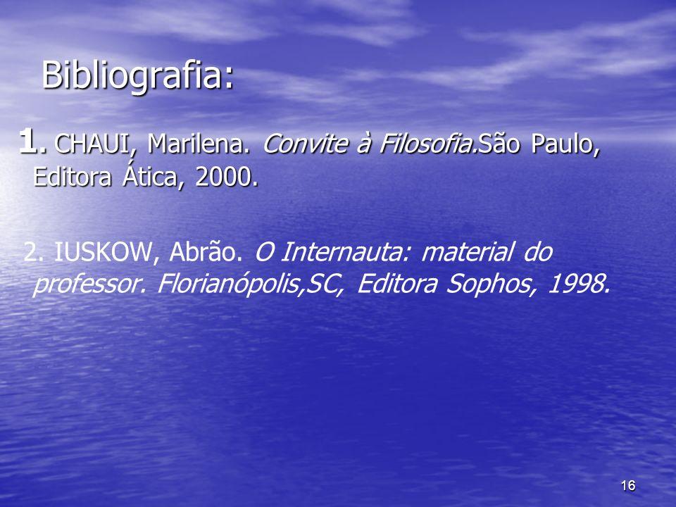 Bibliografia: 1. CHAUI, Marilena. Convite à Filosofia.São Paulo, Editora Ática, 2000.