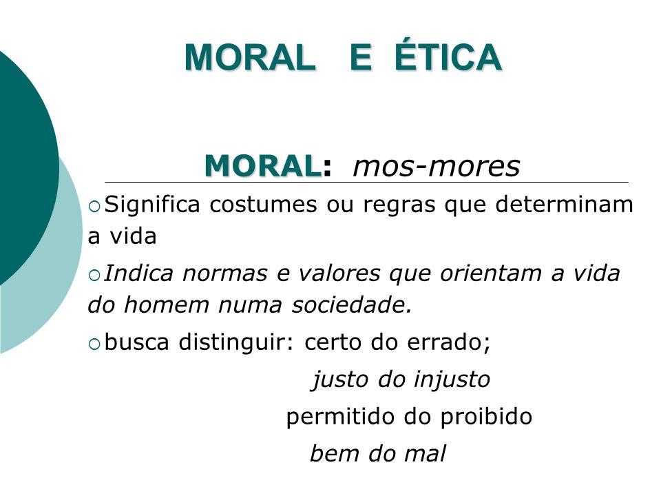 MORAL E ÉTICA MORAL: mos-mores