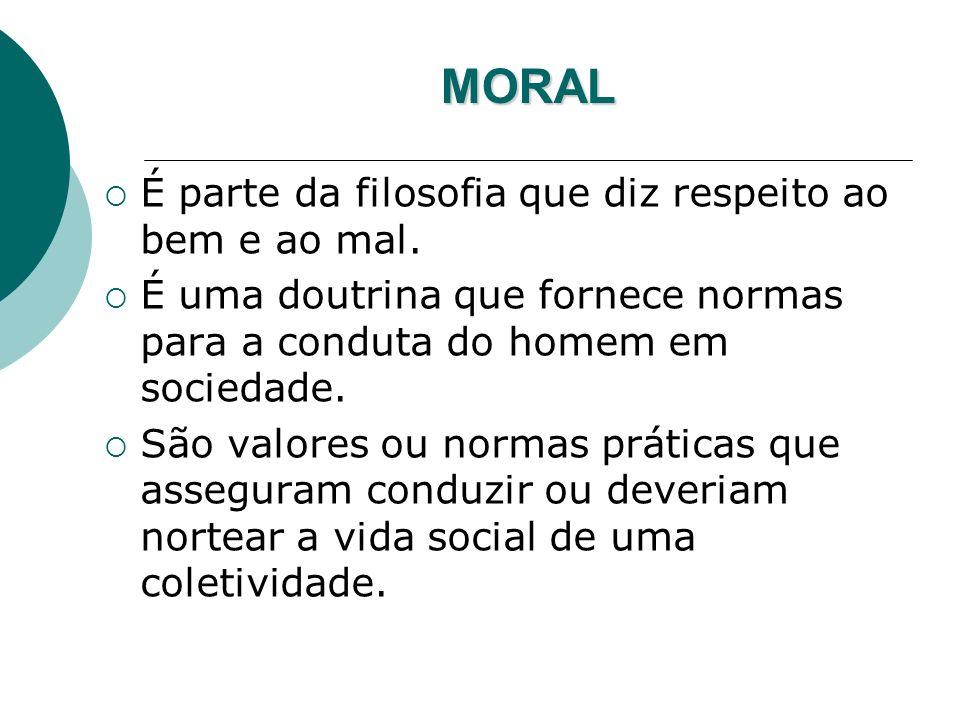 MORAL É parte da filosofia que diz respeito ao bem e ao mal.