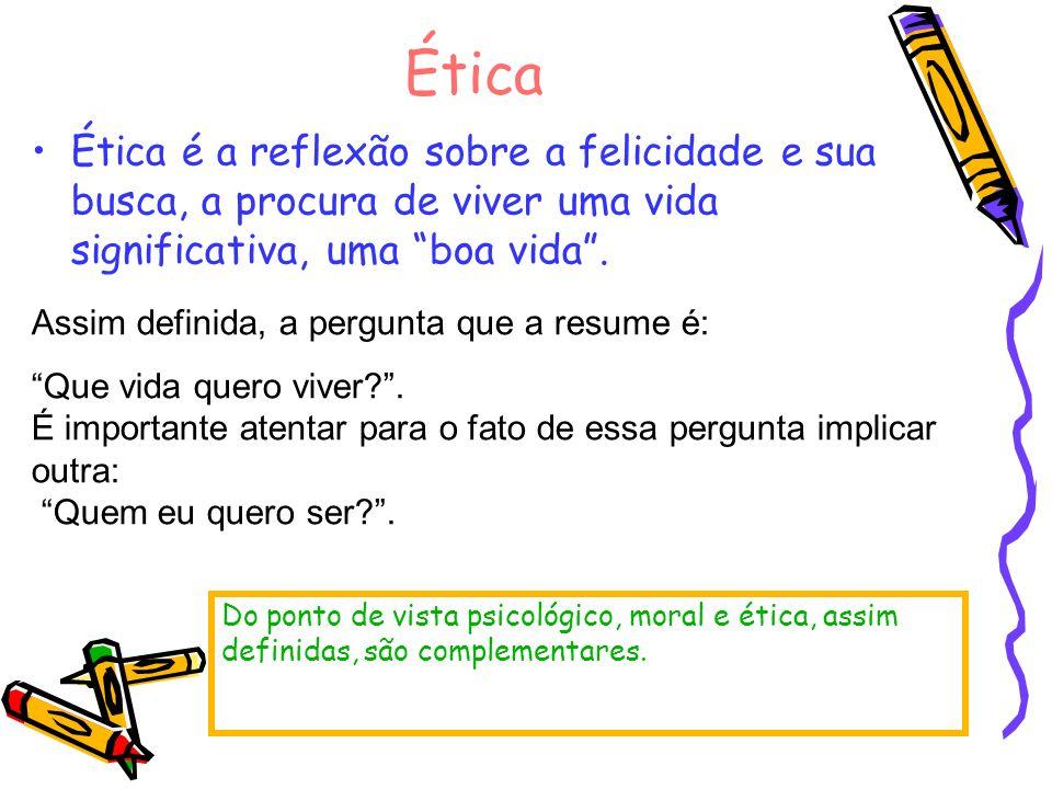 Ética Ética é a reflexão sobre a felicidade e sua busca, a procura de viver uma vida significativa, uma boa vida .