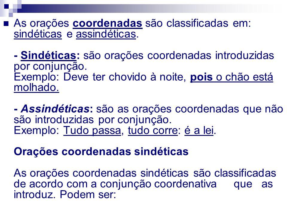 As orações coordenadas são classificadas em: sindéticas e assindéticas