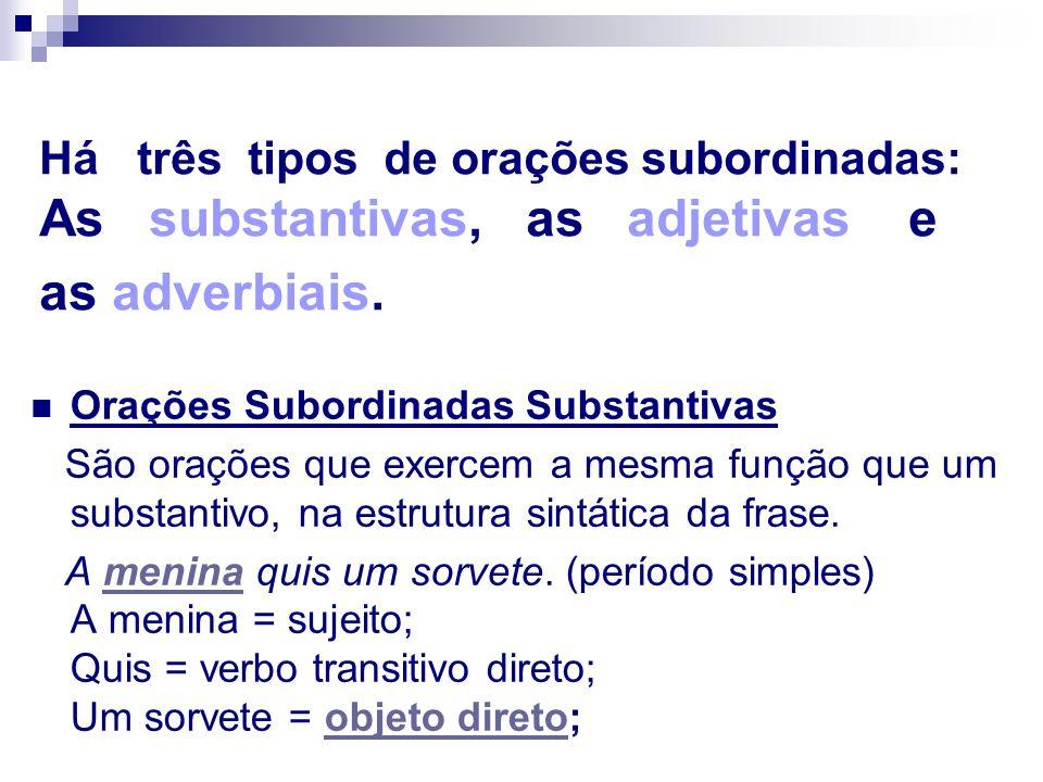 Há três tipos de orações subordinadas: As substantivas, as adjetivas e as adverbiais.