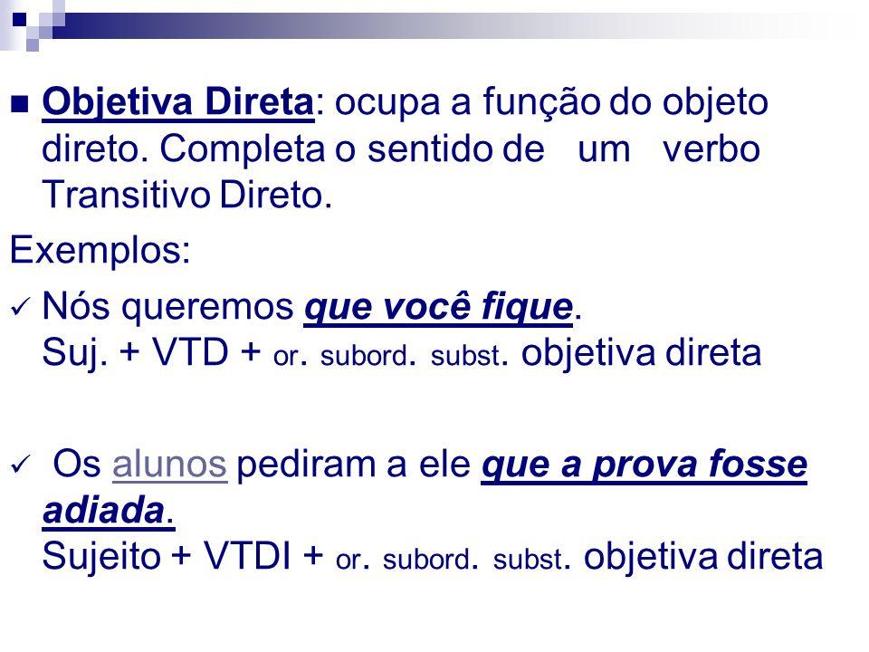 Objetiva Direta: ocupa a função do objeto direto