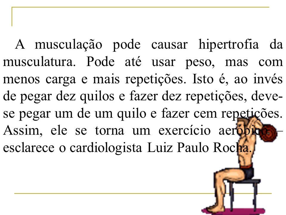A musculação pode causar hipertrofia da musculatura