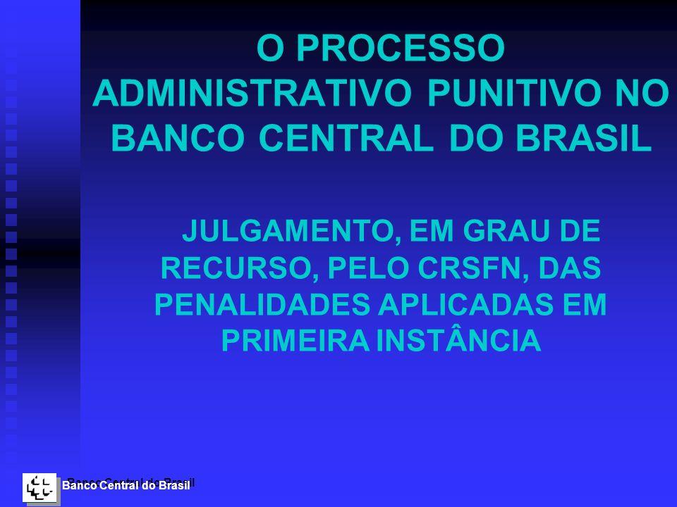O PROCESSO ADMINISTRATIVO PUNITIVO NO BANCO CENTRAL DO BRASIL JULGAMENTO, EM GRAU DE RECURSO, PELO CRSFN, DAS PENALIDADES APLICADAS EM PRIMEIRA INSTÂNCIA