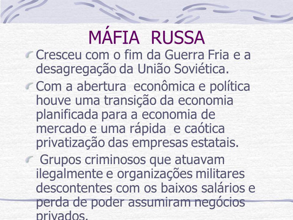 MÁFIA RUSSA Cresceu com o fim da Guerra Fria e a desagregação da União Soviética.