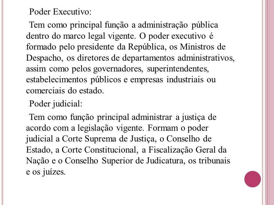 Poder Executivo: Tem como principal função a administração pública dentro do marco legal vigente.