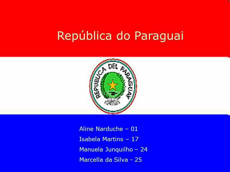 República do Paraguai Aline Narduche – 01 Isabela Martins – 17