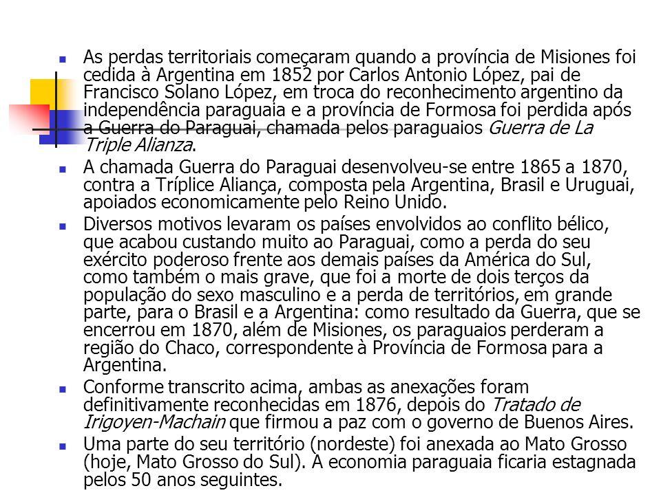As perdas territoriais começaram quando a província de Misiones foi cedida à Argentina em 1852 por Carlos Antonio López, pai de Francisco Solano López, em troca do reconhecimento argentino da independência paraguaia e a província de Formosa foi perdida após a Guerra do Paraguai, chamada pelos paraguaios Guerra de La Triple Alianza.