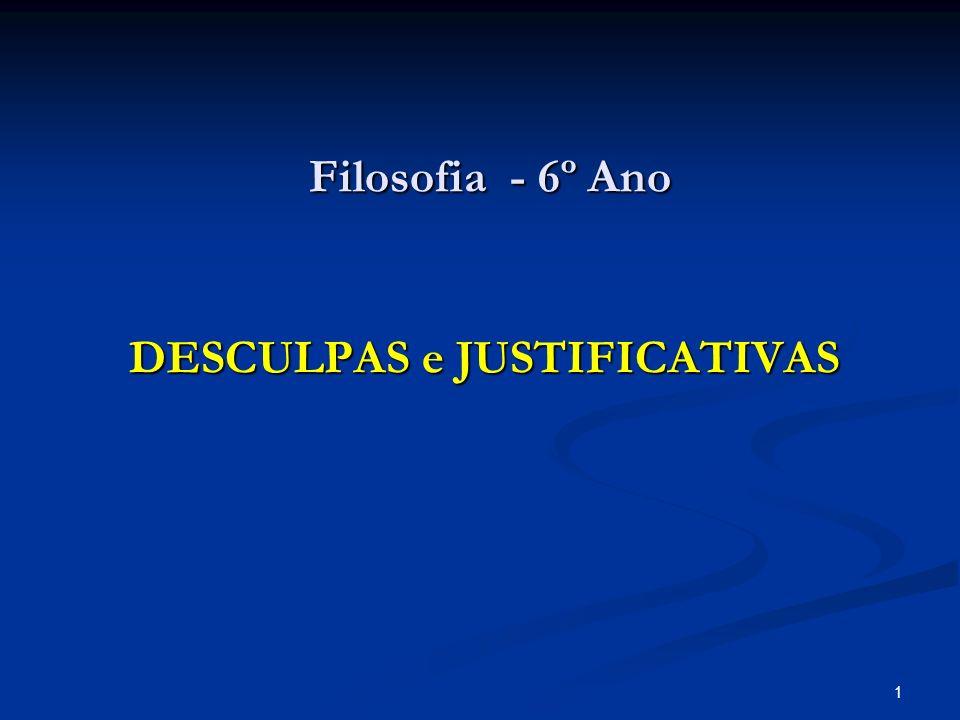 Filosofia - 6º Ano DESCULPAS e JUSTIFICATIVAS