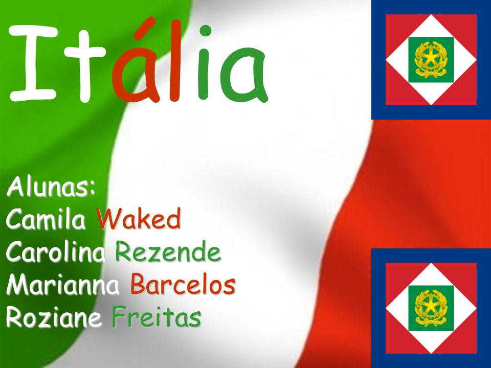 Itália Itália Alunas: Camila Waked Carolina Rezende Marianna Barcelos