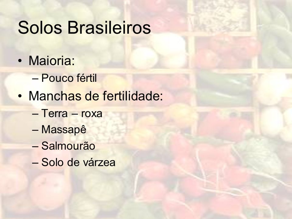 Solos Brasileiros Maioria: Manchas de fertilidade: Pouco fértil
