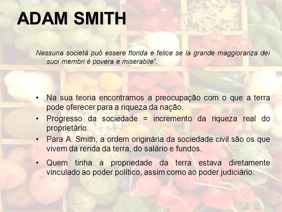 ADAM SMITH Nessuna società puó essere florida e felice se la grande maggioranza dei suoi membri è povera e miserabile .