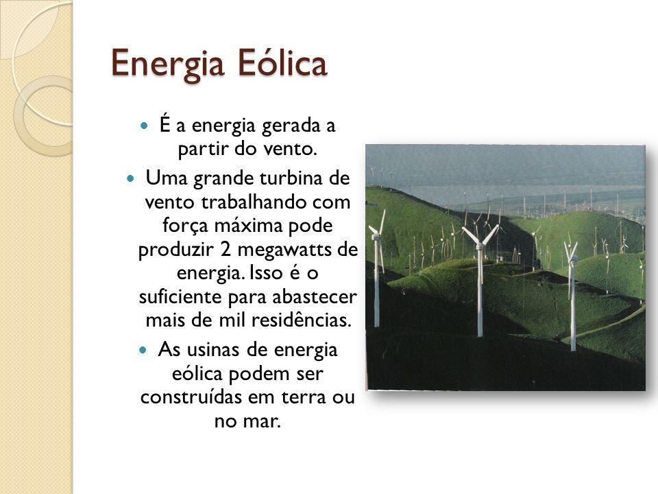 Energia Eólica É a energia gerada a partir do vento.