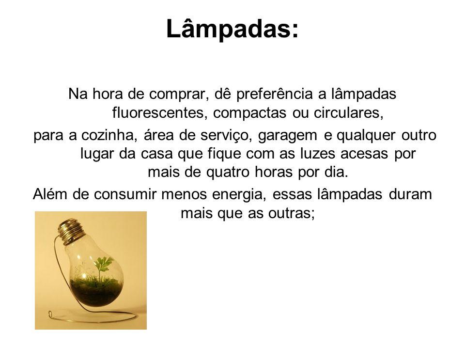 Lâmpadas: Na hora de comprar, dê preferência a lâmpadas fluorescentes, compactas ou circulares,
