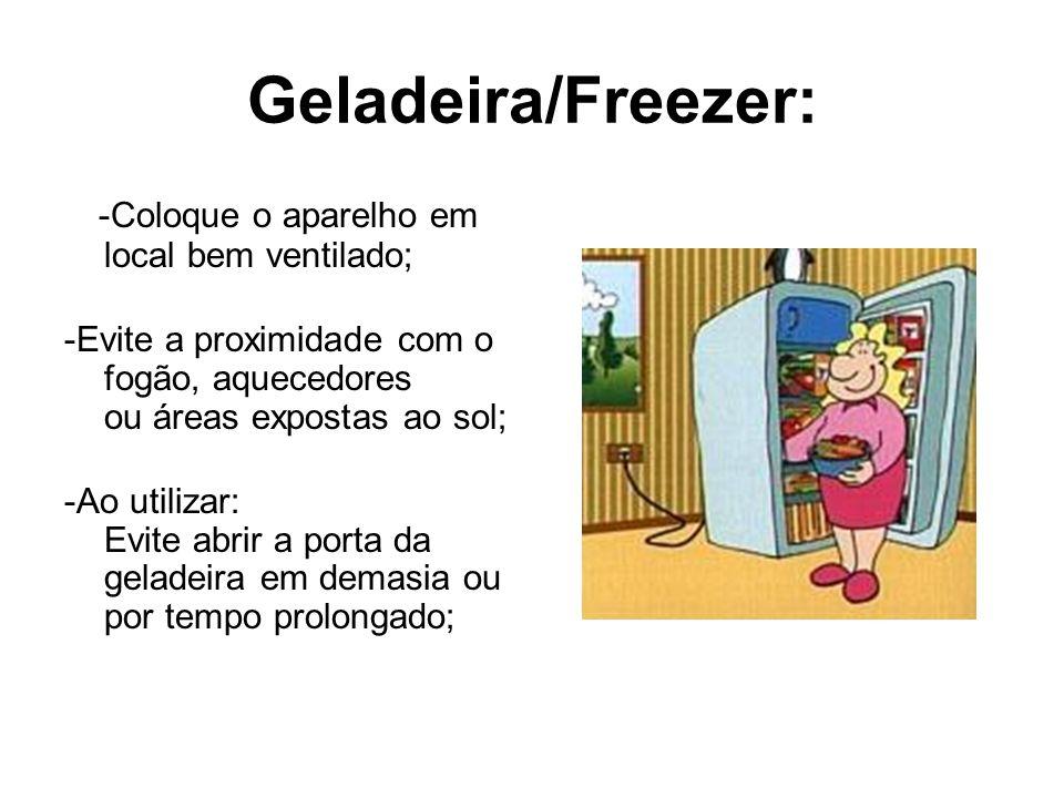 Geladeira/Freezer: -Coloque o aparelho em local bem ventilado;