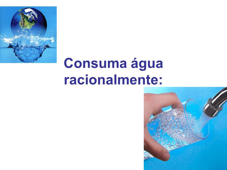 Consuma água racionalmente: