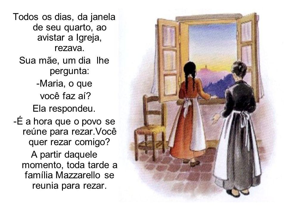 Todos os dias, da janela de seu quarto, ao avistar a Igreja, rezava.