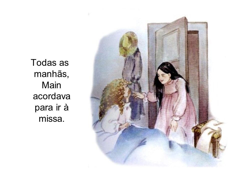 Todas as manhãs, Main acordava para ir à missa.