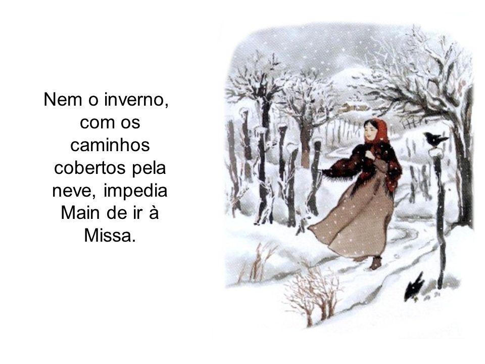 Nem o inverno, com os caminhos cobertos pela neve, impedia Main de ir à Missa.