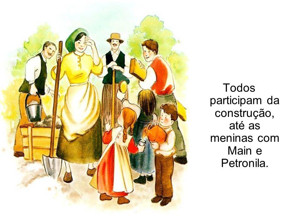 Todos participam da construção, até as meninas com Main e Petronila.