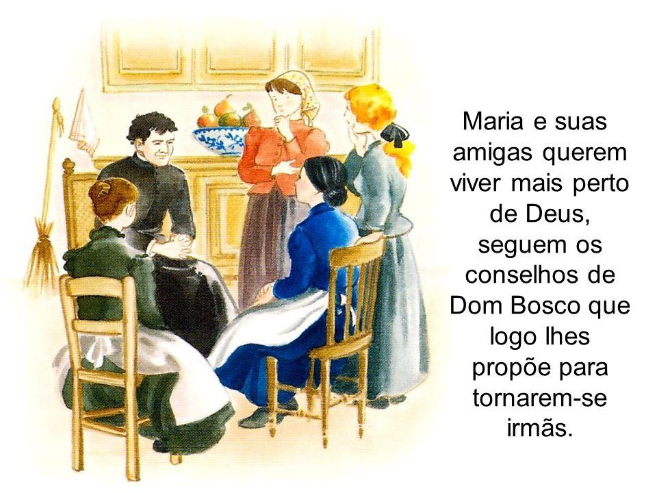 Maria e suas amigas querem viver mais perto de Deus, seguem os conselhos de Dom Bosco que logo lhes propõe para tornarem-se irmãs.