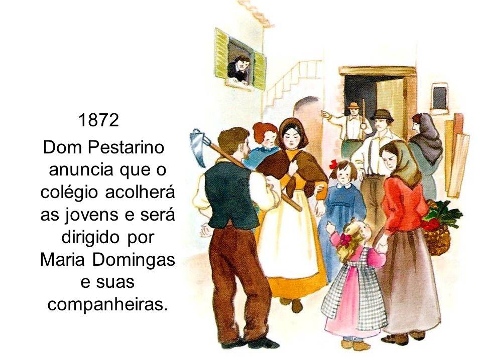 1872Dom Pestarino anuncia que o colégio acolherá as jovens e será dirigido por Maria Domingas e suas companheiras.