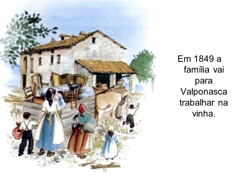 Em 1849 a família vai para Valponasca trabalhar na vinha.