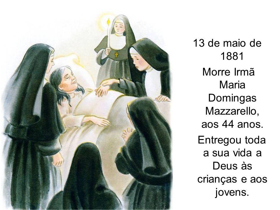 Morre Irmã Maria Domingas Mazzarello, aos 44 anos.