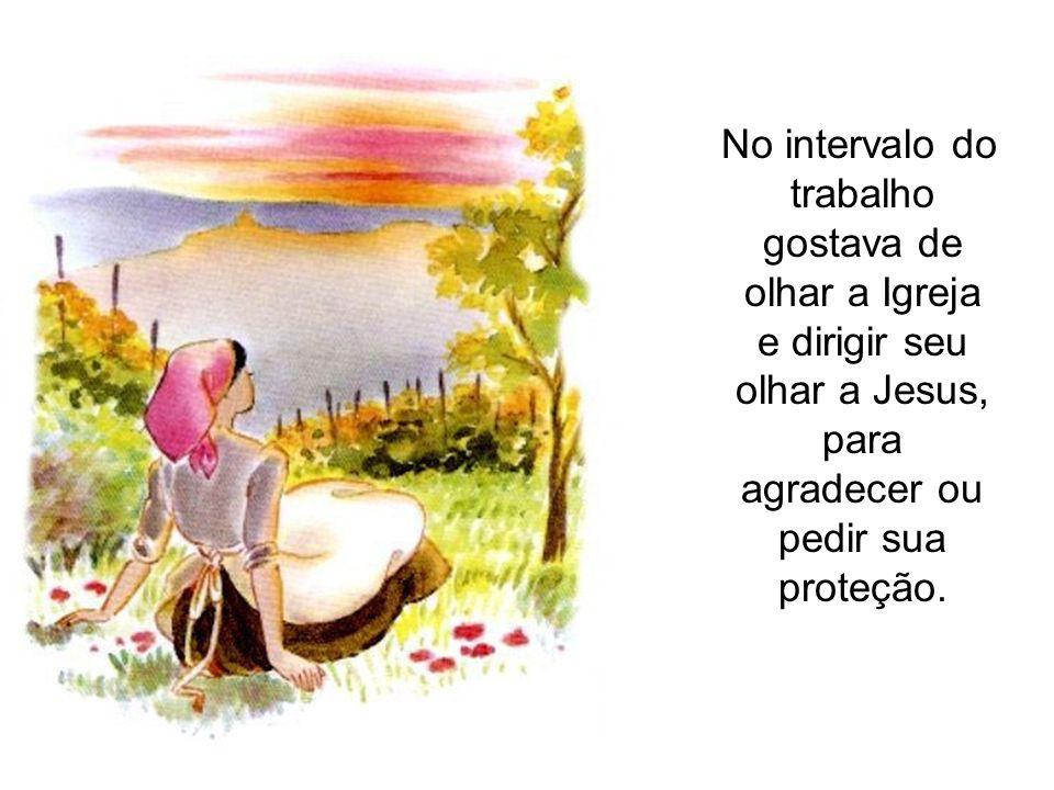 No intervalo do trabalho gostava de olhar a Igreja e dirigir seu olhar a Jesus, para agradecer ou pedir sua proteção.
