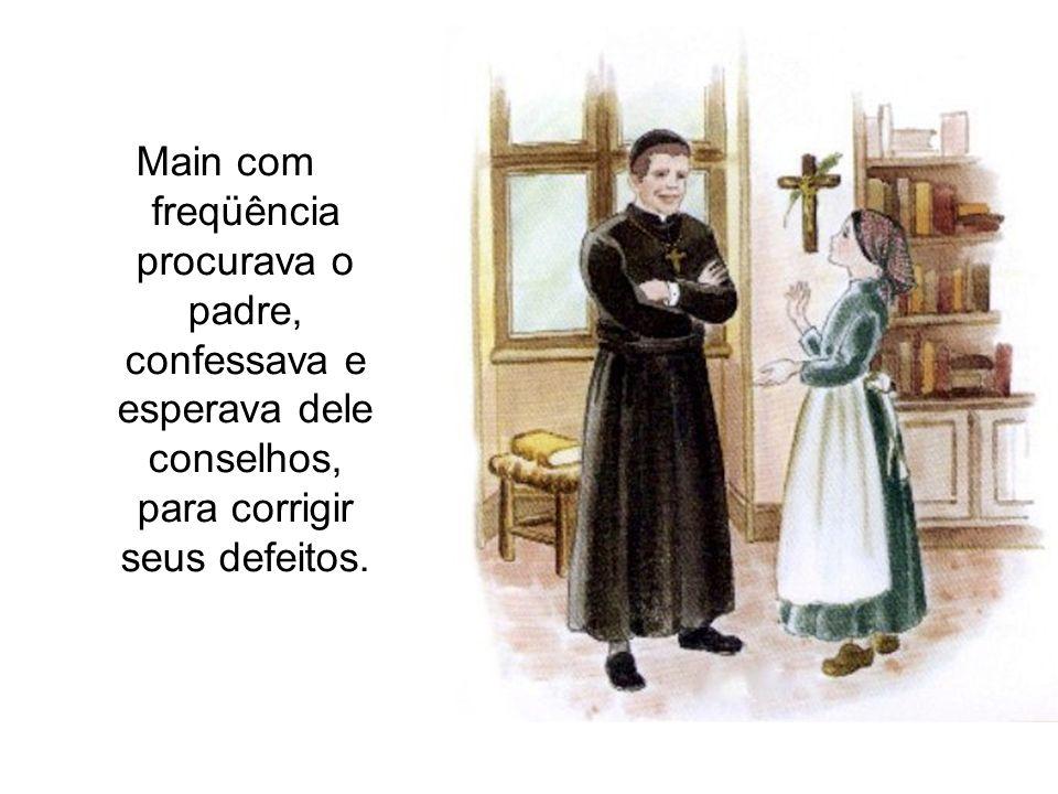 Main com freqüência procurava o padre, confessava e esperava dele conselhos, para corrigir seus defeitos.