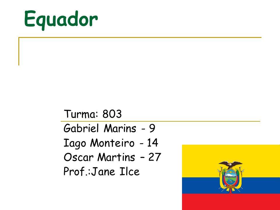 Equador Turma: 803 Gabriel Marins - 9 Iago Monteiro - 14