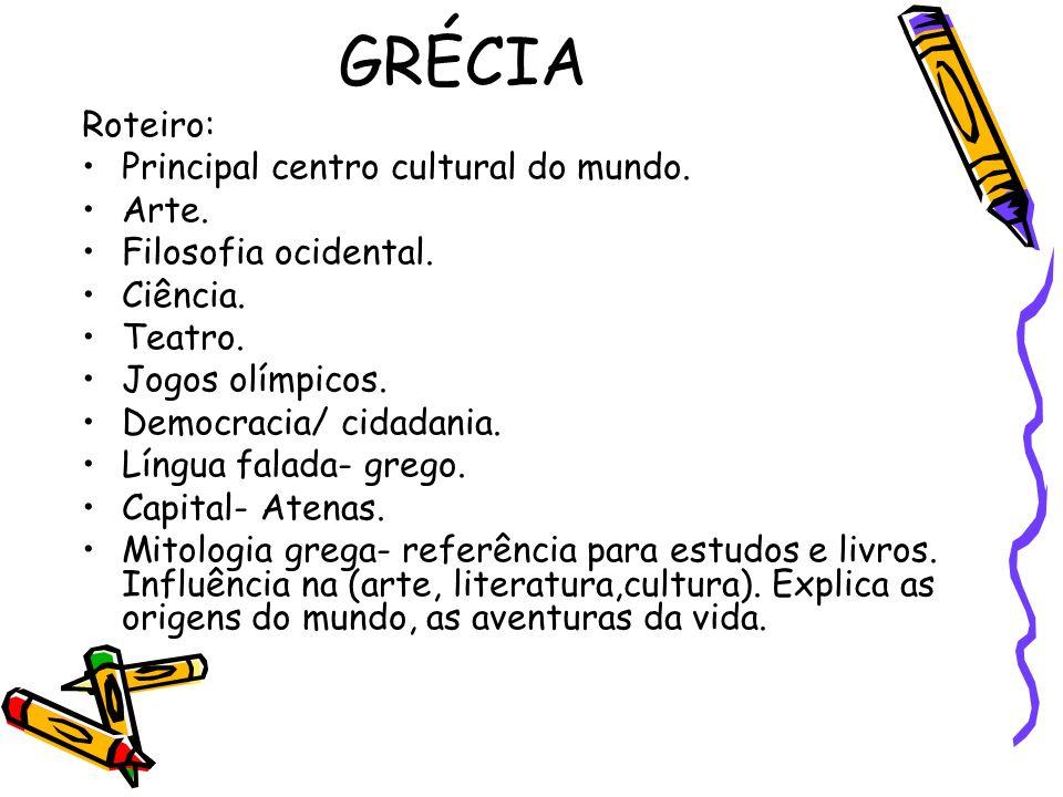 GRÉCIA Roteiro: Principal centro cultural do mundo. Arte.