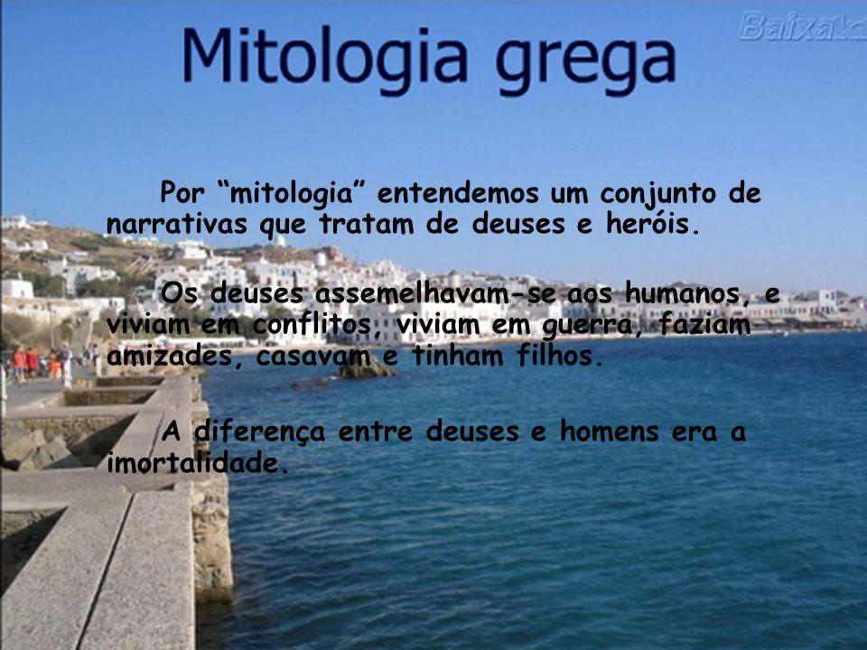 Por mitologia entendemos um conjunto de narrativas que tratam de deuses e heróis.