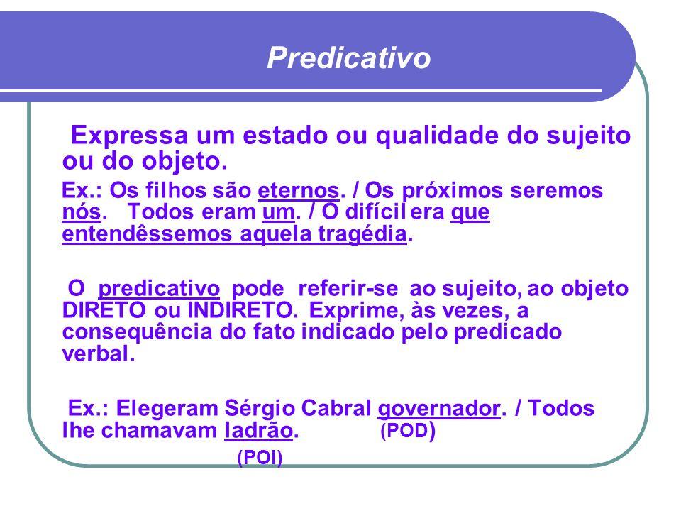 Predicativo Expressa um estado ou qualidade do sujeito ou do objeto.