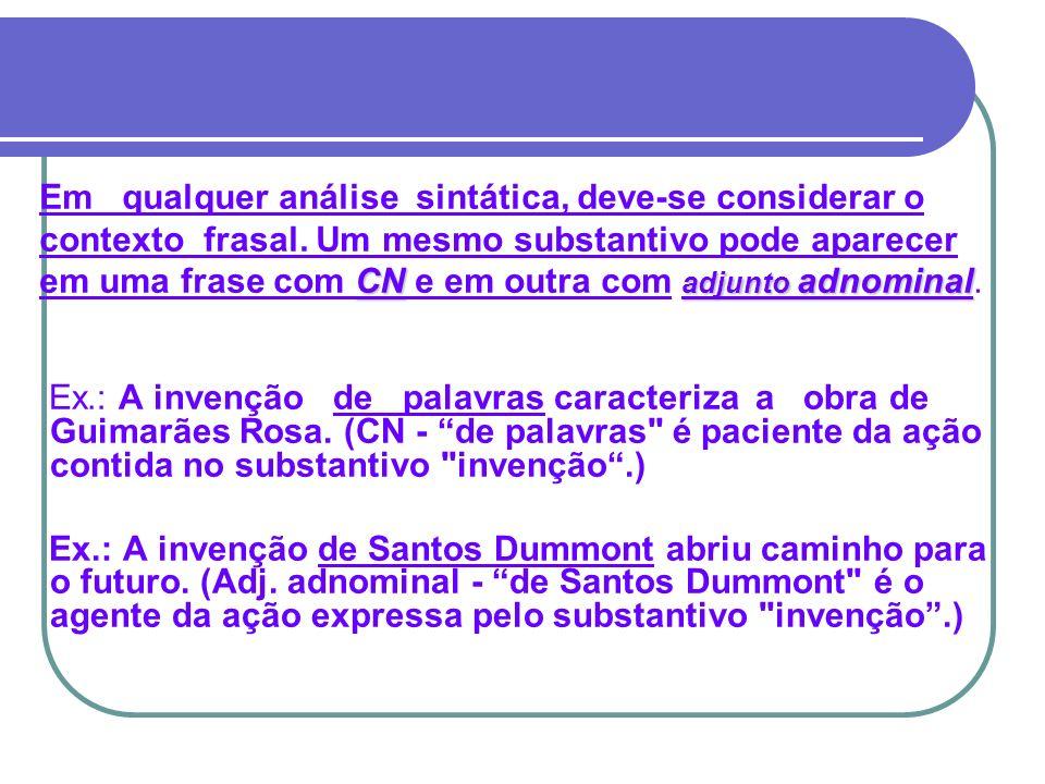 Ex. : A invenção de palavras caracteriza a obra de Guimarães Rosa