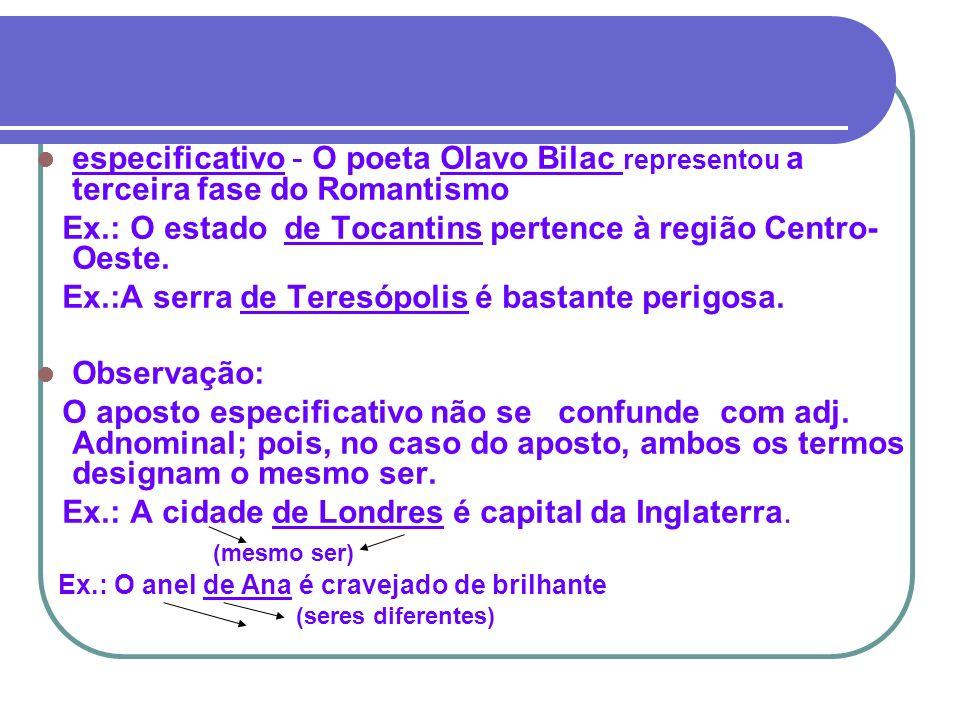Ex.: O estado de Tocantins pertence à região Centro-Oeste.
