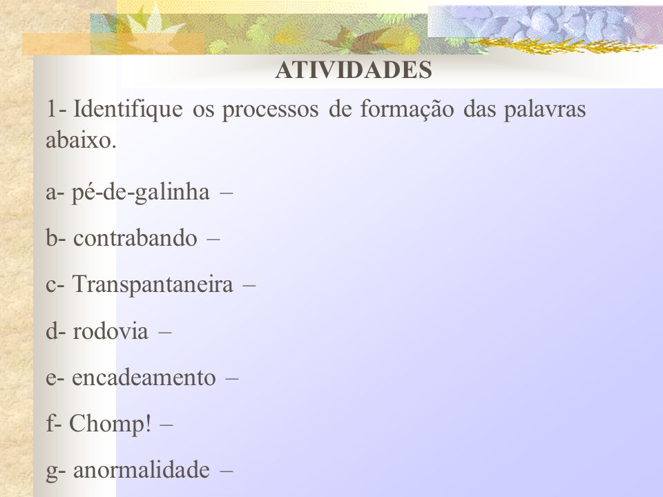 ATIVIDADES 1- Identifique os processos de formação das palavras abaixo. a- pé-de-galinha – b- contrabando –