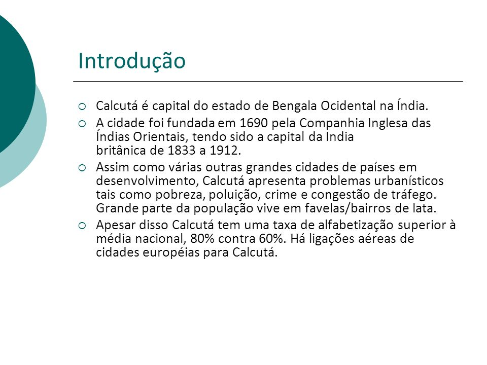 Introdução Calcutá é capital do estado de Bengala Ocidental na Índia.