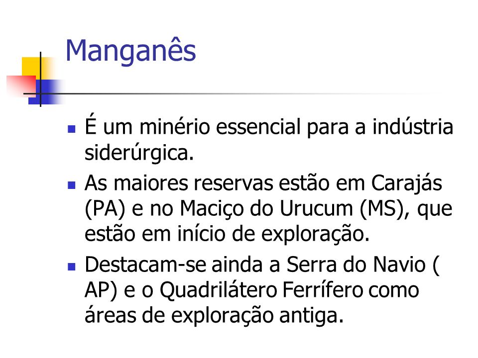 Manganês É um minério essencial para a indústria siderúrgica.