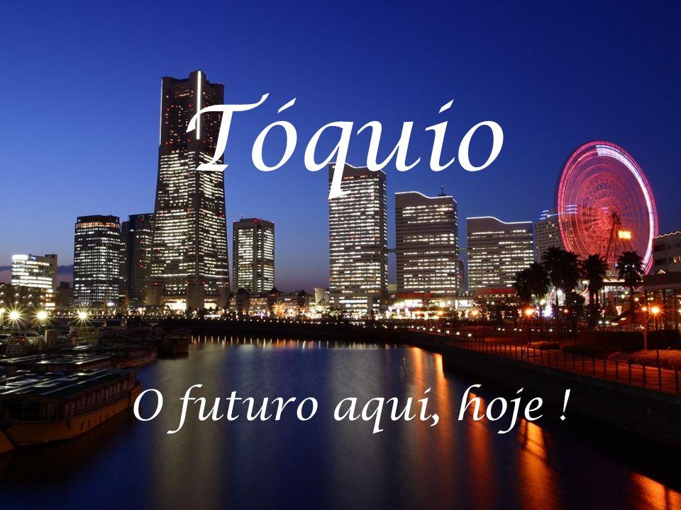 Tóquio O futuro aqui, hoje !