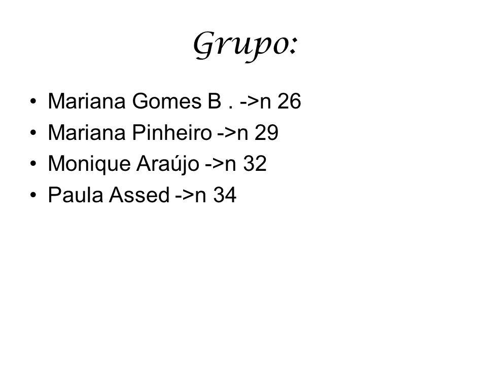 Grupo: Mariana Gomes B . ->n 26 Mariana Pinheiro ->n 29