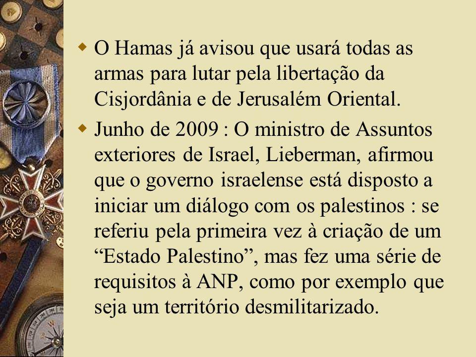 O Hamas já avisou que usará todas as armas para lutar pela libertação da Cisjordânia e de Jerusalém Oriental.